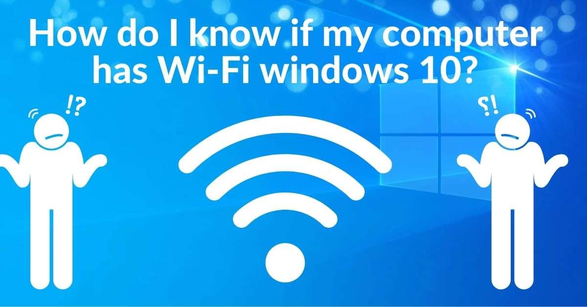 How do I know if my computer has Wi-Fi windows 10