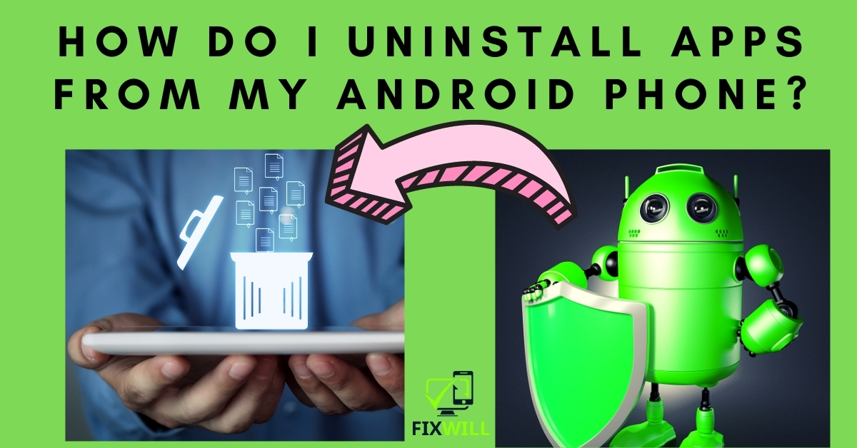 How do I uninstall apps from my android phone