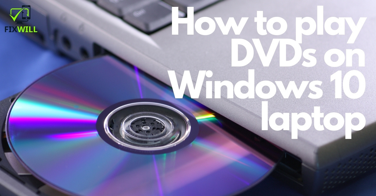 How to play DVDs on Windows 10 laptop