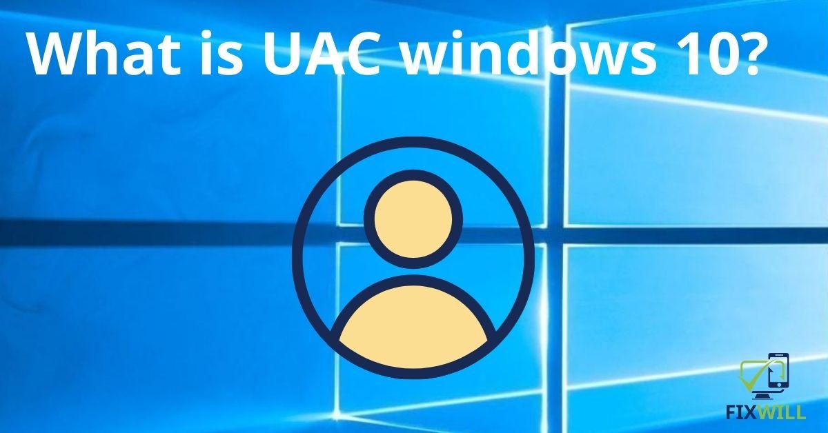 What is UAC windows 10