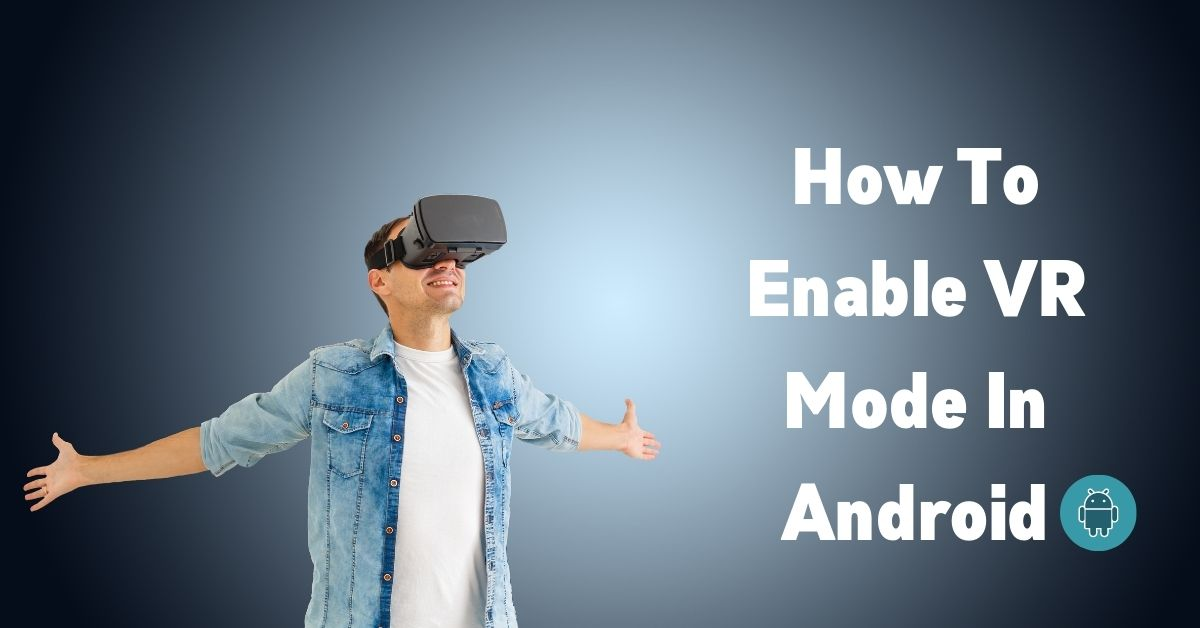 How To Enable VR Mode In Android