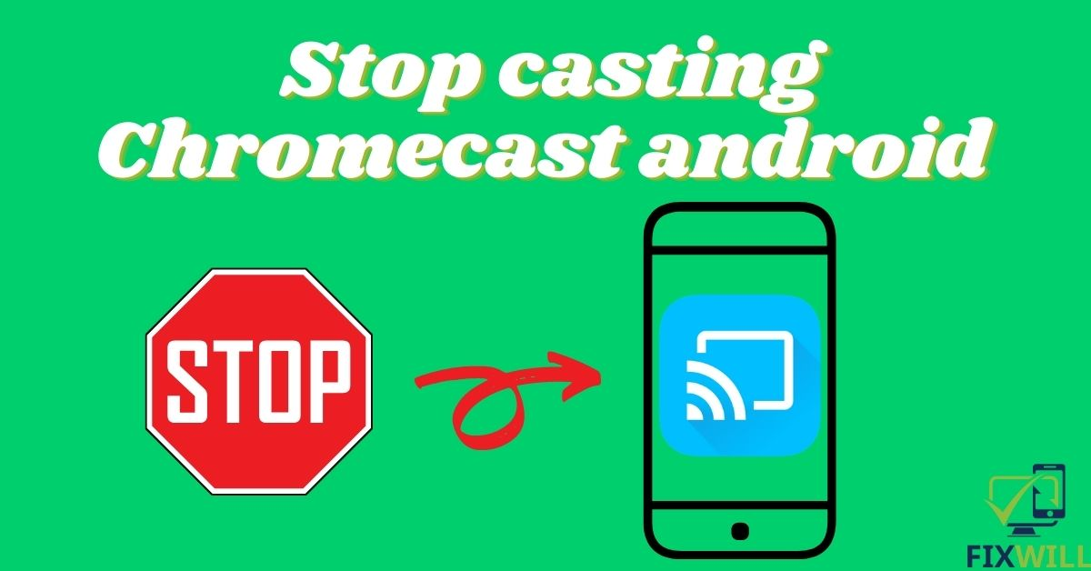 How to stop casting Chromecast android