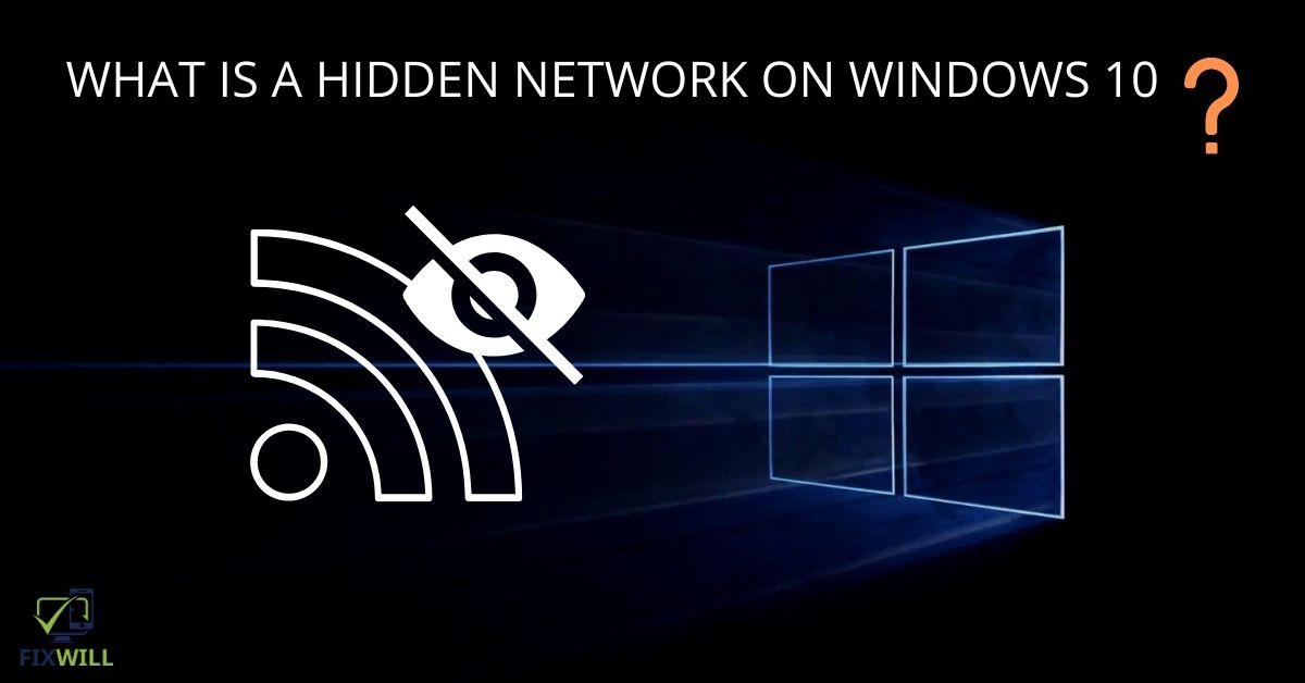 what is a hidden network windows 10