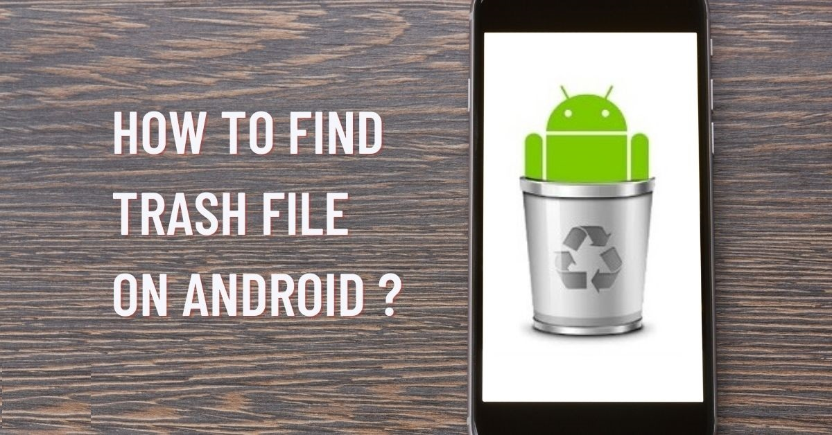 how to find trash file on android