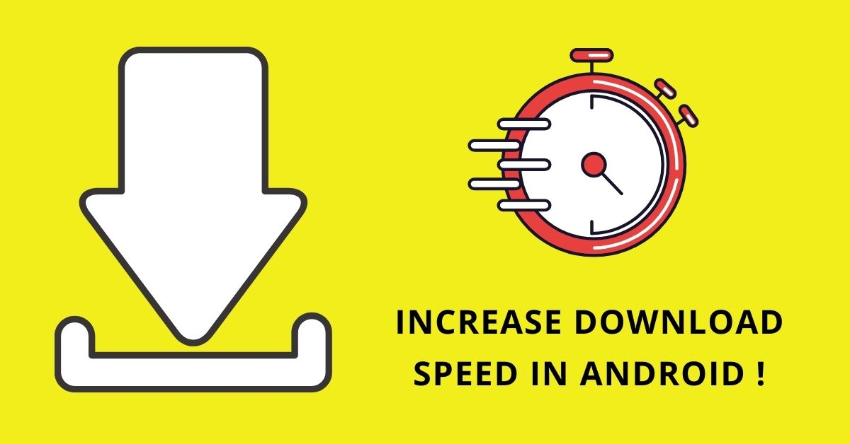 how to increase download speed in android