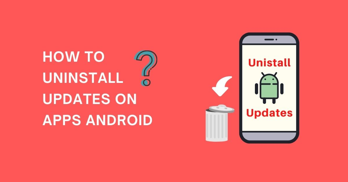 how to uninstall updates on apps android