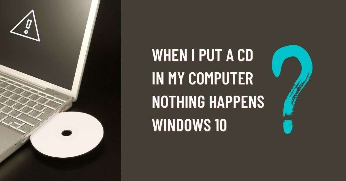 when i put a cd in my computer nothing happens windows 10