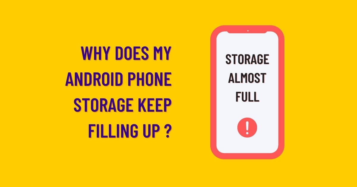 why does my android phone storage keep filling up