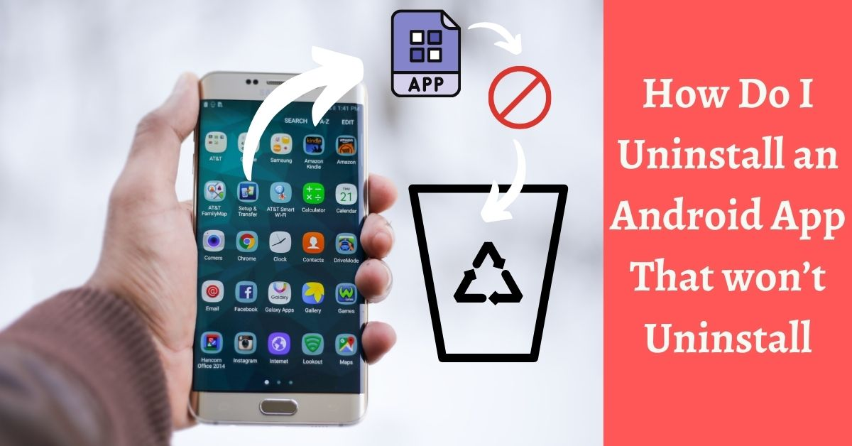 How Do I Uninstall an Android App That wont Uninstall