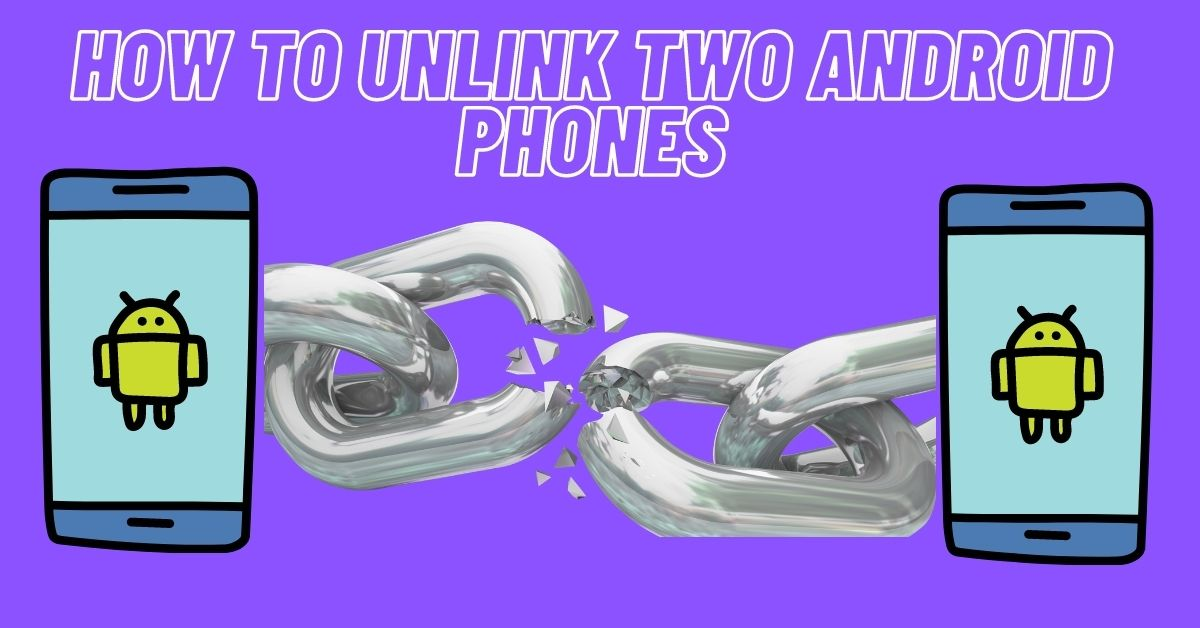 How to Unlink Two Android Phones