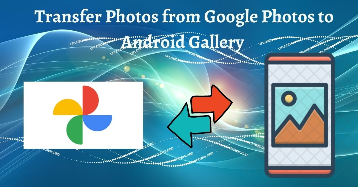 How to Transfer Photos from Google Photos to Android Gallery