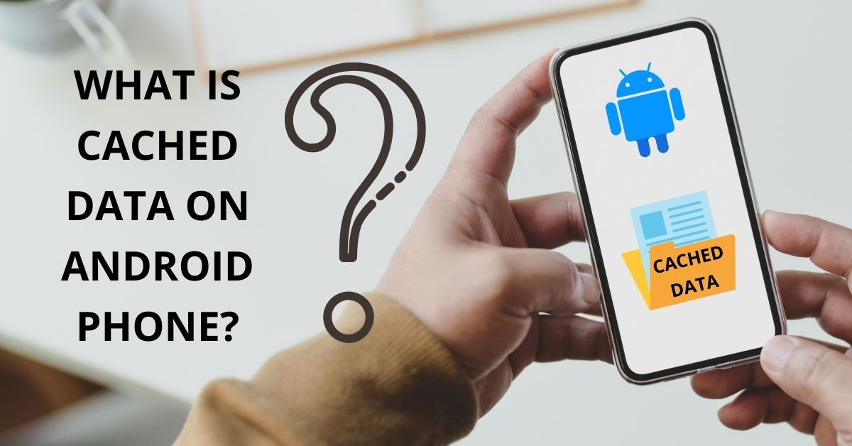 What Is Cached Data On Android Phone