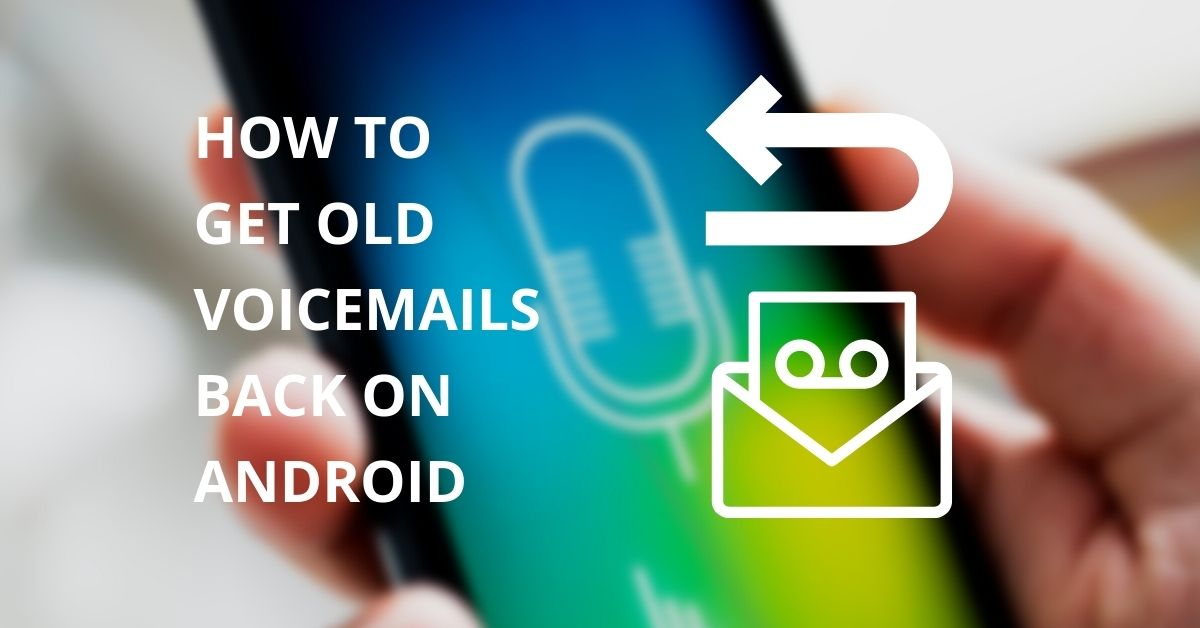 how to get old voicemails back on android