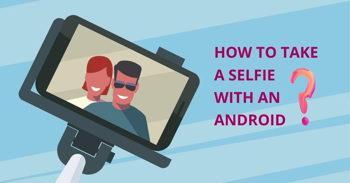 how to take a selfie with an android