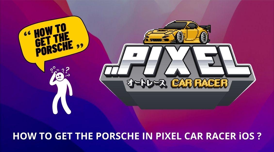 how to get the porsche in pixel car racer ios